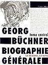 Gerog Büchner : biographie générale : Tome central : le scalpel, le sang par Metz