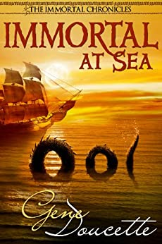 Immortal At Sea (The Immortal Chronicles Book 1) by [Doucette, Gene]