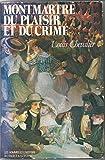 img - for Montmartre du plaisir et du crime (Les Hommes et l'histoire) (French Edition) book / textbook / text book