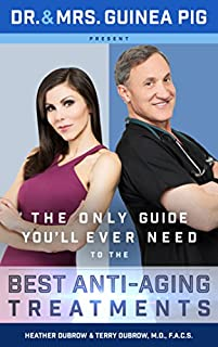 Book Cover: Dr. and Mrs. Guinea Pig Present The Only Guide You'll Ever Need to the Best Anti-Aging Treatments