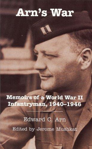 Download Arn's War: Memoirs of a World War II Infantryman, 1940-1946 (Ohio History and Culture (Paperback)) PDF