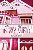 Playing House in My Mind, D. Ellis and D. P. Dover, 1424184649