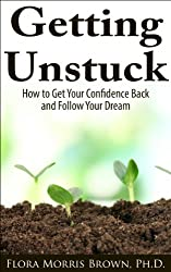 Getting Unstuck: How to Get Your Confidence Back and Follow Your Dream