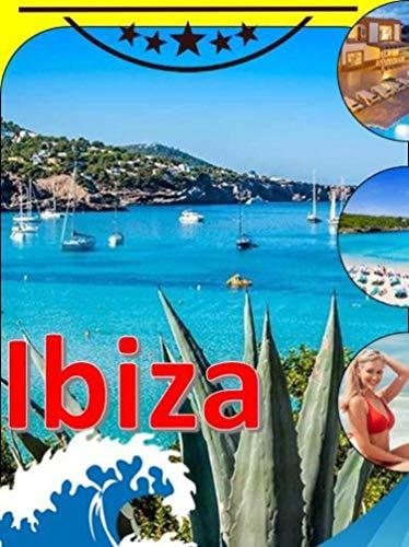 Ibiza Island – Spain - Mediterranean Sea: Travel. Europe. Overview of the best places to visit in Ibiza (Ibiza Town, Ibiza Beaches, Formentera Island, Es Cana, Portinax, San Antonio bay, San Miguel)