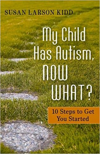 My Child Has Autism, Now What?: 10 Steps to Get You Started - Popular Autism Related Book