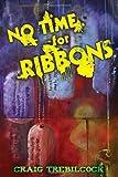 No Time for Ribbons, Craig Trebilcock, 0595508677