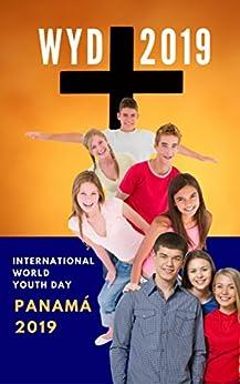 International World Youth Day on Panama 2019 Ebook: WYD 2019 on Panama (Panama international World Youth Day 2019 eBooks)