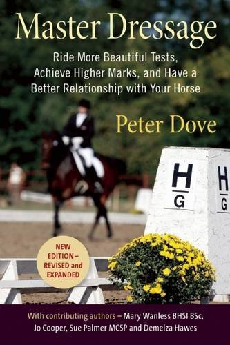 Master Dressage: Ride More Beautiful Tests, Achieve Higher Marks, and Have a Better Relationship with Your Horse ()