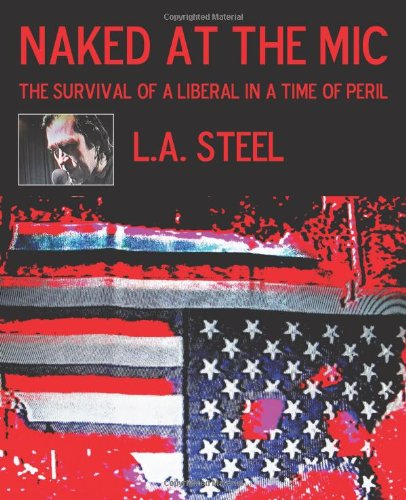 Read Online Naked at the Mic /: The Survival of a             Liberal in a Time of Peril ebook