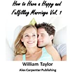 How to Have a Happy and Fulfilling Marriage, Vol. 1 | William Taylor