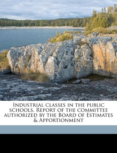 Download Industrial classes in the public schools. Report of the committee authorized by the Board of Estimates & Apportionment pdf epub