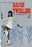 img - for Baton Twirling: The Fundamentals of an Art and a Skill book / textbook / text book