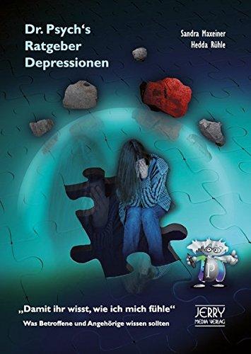 Dr. Psych's Ratgeber Depressionen. Damit ihr wisst, wie ich mich fühle. Was Betroffene und Angehörige wissen sollten