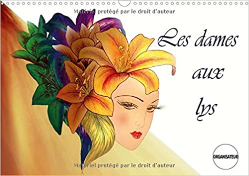 En ligne Les dames aux Lys : Dessins aux crayons de couleur. Calendrier mural A3 horizontal 2017 pdf, epub