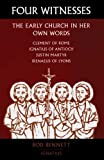 Four Witnesses: The Early Church in Her Own Words by Rod Bennett front cover