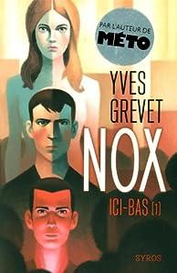 vignette de 'Nox n° 1<br /> Ici-bas (Yves Grevet)'