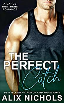 The Perfect Catch: A Sexy and Funny Sports Romance (The Darcy Brothers Book 3) by [Nichols, Alix]