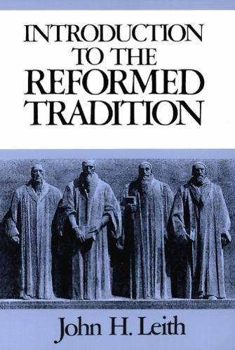 An Introduction To The Reformed Tradition: A Way Of Being The Christian Community