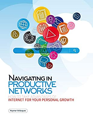 Navigating in Productive Networks: How to take advantages of Internet for your personal growth