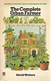 img - for The complete urban farmer: growing your own fruit and vegetables in town book / textbook / text book