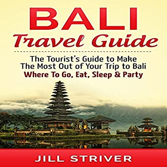 Amazon Com Bali Travel Guide The Tourist S Guide To Make The Most