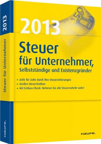 Steuer 2013 für Unternehmer, Selbstständige und Existenzgründer: Zeile für Zeile durch die Steuererklärung 2012