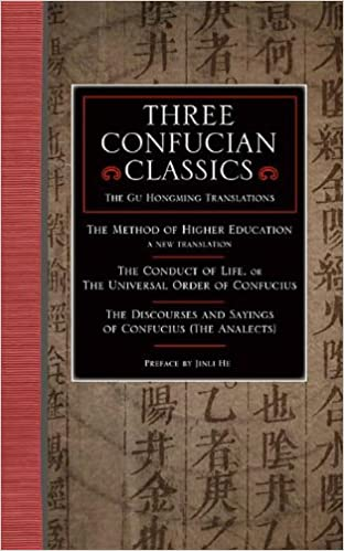 Three Confucian Classics: The Gu Hongming Translations of 'The Method of Higher Education: A New Translation', 'The Conduct of Life, or the Universal ... and Sayings of Confucius (The Analects)'