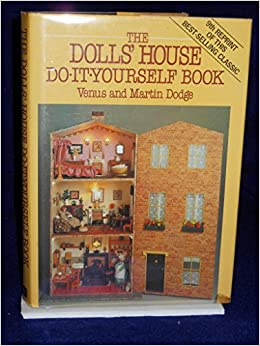 The dolls house do it yourself book venus and martin dodge the dolls house do it yourself book venus and martin dodge 9780715382899 amazon books solutioingenieria Image collections