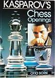 world champion openings - Kasparov's Chess Openings: A World Champion's Repertoire