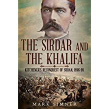 The Sirdar and the Khalifa: Kitchener's Re-Conquest of the Sudan, 1896-98