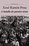 img - for A Batalla Do Paraiso Triste / the Battle of Sad Paradise (Edicion Literaria-narrativa) (Galician Edition) book / textbook / text book