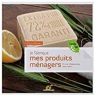 Je fabrique mes produits ménagers : Et mon shampooing, mon savon... par Laetitia Royant