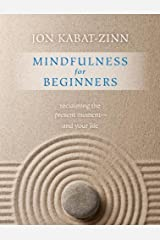 Mindfulness for Beginners: Reclaiming the Present Moment—and Your Life Kindle Edition