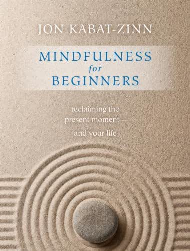 Mindfulness for Beginners: Reclaiming the Present Moment—and Your Life