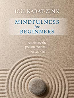 Mindfulness for Beginners: Reclaiming the Present Moment-and Your Life by [Kabat-Zinn, Jon]