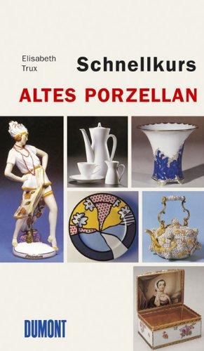 DuMont Schnellkurs Altes Porzellan Taschenbuch – 23. August 2005 Elisabeth Trux DuMont Buchverlag 383217611X Antiquitäten