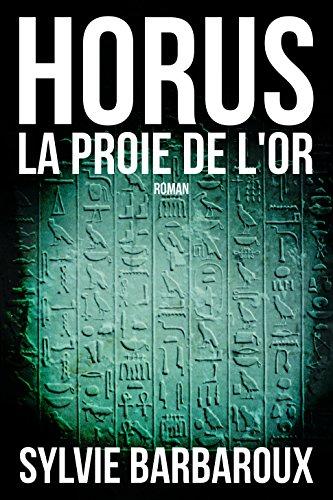 Horus La proie de l'or - Roman Egypte aventure historique ancienne polar (French Edition)