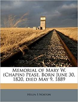 Book Memorial of Mary W. (Chapin) Pease. Born June 30, 1820, died May 9, 1889