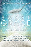 Sweet Grace: How I Lost 250 Pounds And Stopped Trying To Earn God's Favor (The Sweet Series)