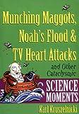 Munching Maggots, Noah's Flood and TV Heart Attacks, Karl Kruszelnicki, 047137850X