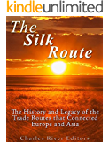 The Silk Road: The History and Legacy of the Trade Routes that Connected Europe and Asia