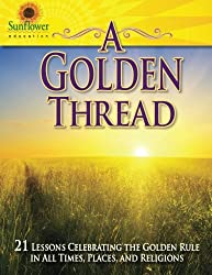A Golden Thread: 21 Lessons Celebrating the Golden Rule in all Times, Places, and Religions