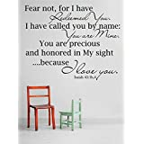 Best Selling Cling Transfer : Fear not, for I have redeemed you. I have called you by name: You are mine. You are precious and honored in my sight....because I love you. Isaiah 43:1b4 Bible Verse Quote Wall Decal Sticker Size : 16 Inches X 20 Inches - 22 Colors Available
