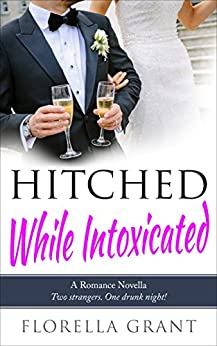 Hitched While Intoxicated (The Hitched Series Book 1) by [Grant, Florella]