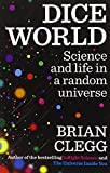 "Brian Clegg, ""Dice World: Science and Life in a Random Universe"" (Icon Books, 2013)"