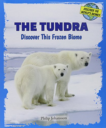 The Tundra: Discover This Frozen Biome (Discover the World's Biomes)