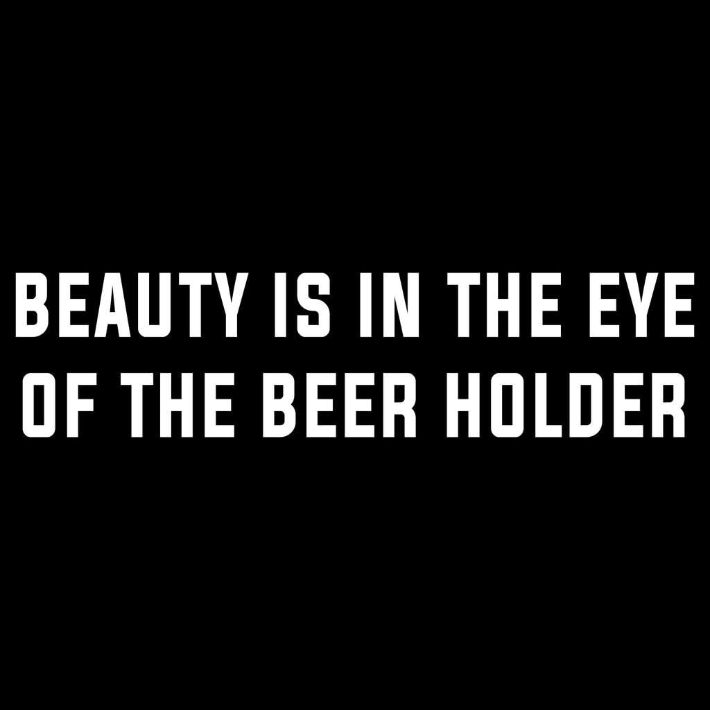 Beauty is in The Eye of The Beer Holder Vinyl Decal Sticker | Cars Trucks Vans Walls Laptops Cups | White | 7.5 X 2.1 Inch | KCD1733