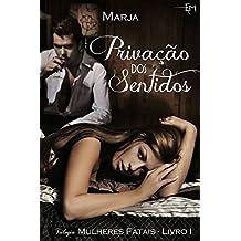 Privação dos Sentidos (Trilogia Mulheres Fatais Livro 1)