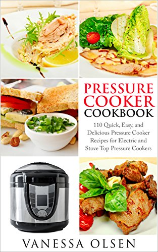 Pressure Cooker Cookbook: 110 Quick, Easy, and Delicious Pressure Cooker Recipes for Electric and Stove Top Pressure Cookers (Pressure Cooker, Pressure Cooker Recipes Book 3)