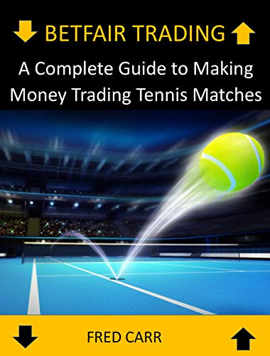 BETFAIR TRADING A Complete Guide to Making Money Trading Tennis Matches por Fred Carr